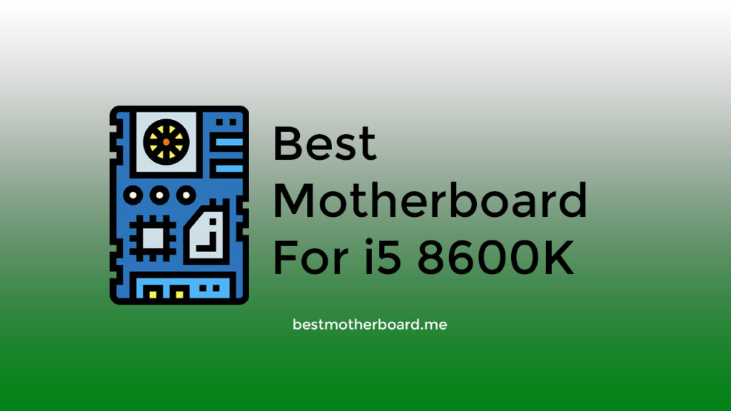 Best Motherboard for i5 8600k