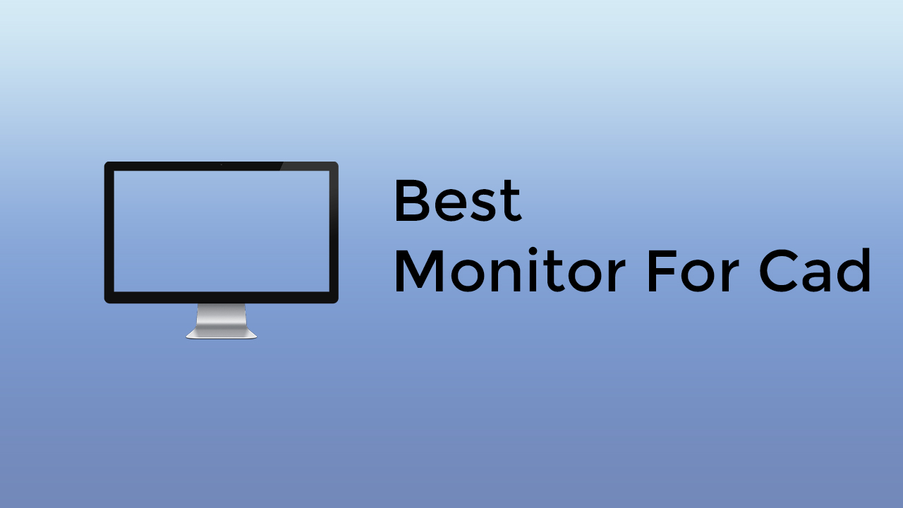 Best Monitor for CAD