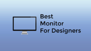 Best Monitor For Designers