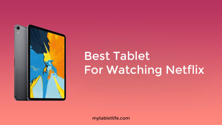 Best Tablet For Watching Netflix