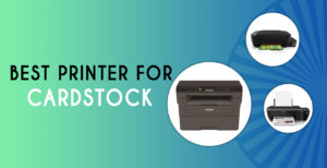 Best Printers For Cardstock